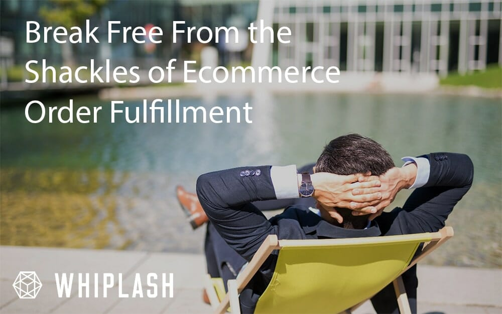 Man in a suit sitting back in a lounge chair by a pond with the text 'break free from the shackles of ecommerce order fulfillment' and the Whiplash logo in the corner.