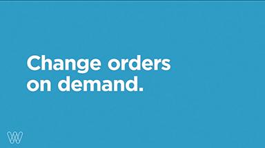 change orders on demand.