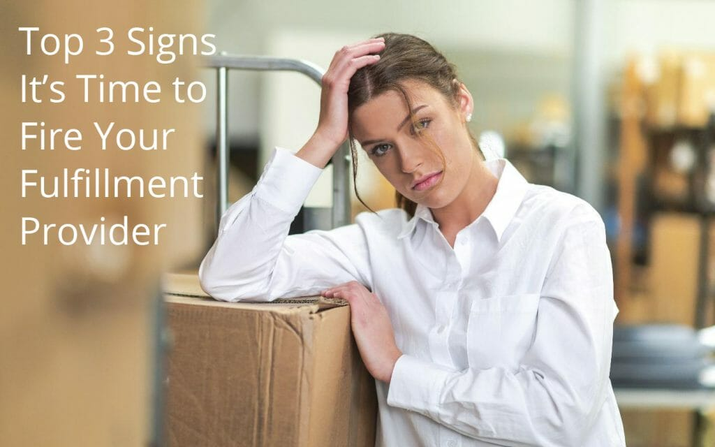 top 3 signs it's time to fire your fulfillment provider