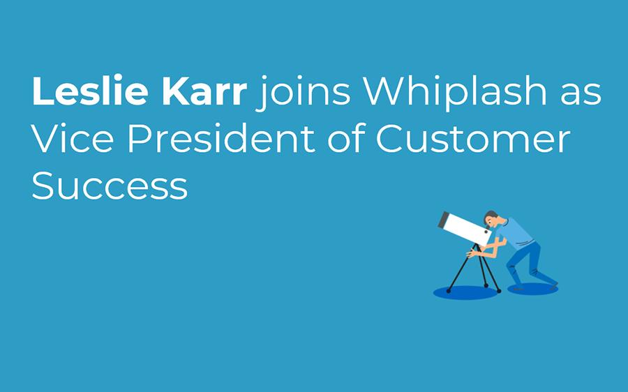 Leslie Karr joins Whiplash as Vice President of Customer Success