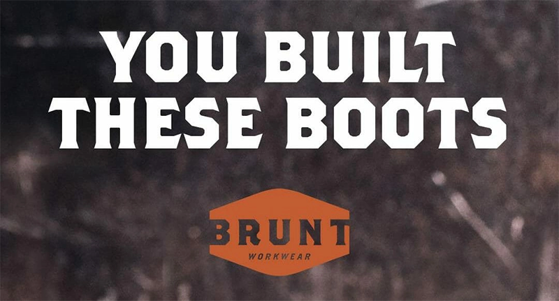 'You built these boots' with the brunt workwear logo